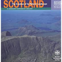 Scotland: The Creation of Its Natural Landscape (Landscape Fashioned by Geology)