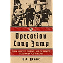 Operation Long Jump: Stalin, Roosevelt, Churchill, and the Greatest Assassination Plot in History