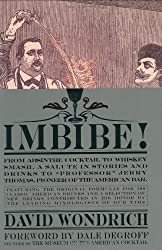 Imbibe!: From Absinthe Cocktail to Whiskey Smash, a Salute in Stories and Drinks to Professor Jerry Thomas, Pioneer of the American Bar Featuring the Original Formulae by David Wondrich (2007-11-06)