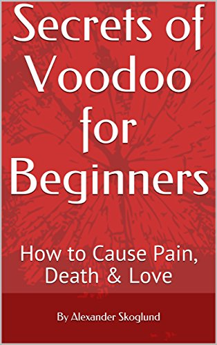Secrets of Voodoo for Beginners: How to Cause Pain, Death & Love
