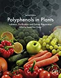 Polyphenols in Plants: Isolation, Purification and Extract Preparation (English Edition)