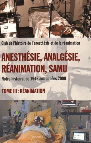 Anesthesie Analgesie Réanimation Samu : Tome III Réanimation