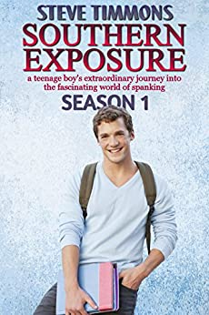 Southern Exposure: Season 1: a teenage boy's extraordinary journey into the fascinating world of spanking by [Timmons, Steve]