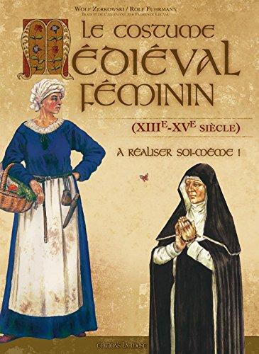 Le Costume Médiéval Féminin par Wolf Zerkowski