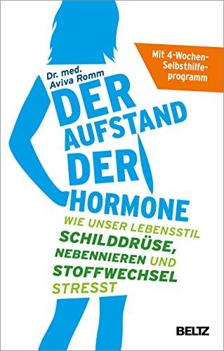 Der Aufstand der Hormone: Wie unser Lebensstil Schilddrüse, Nebennieren und Stoffwechsel stresst - Mit 4-Wochen-Selbsthilfeprogramm (Gesundheit Der Schilddrüse)