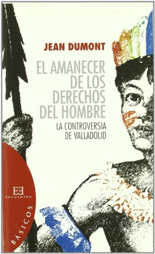 El amanecer de los derechos del hombre/ Dawn of the Man Rights: La controversia de Valladolid / The Controversy of Valladolid por Jean Dumont