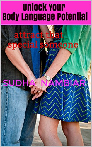 Unlock Your Body Language Potential: Attract that special someone