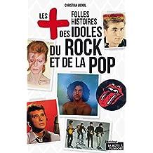Les plus folles histoires des idoles du rock et de la pop: Essai (LES +) (French Edition)