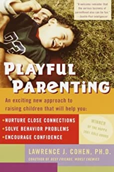 Playful Parenting: An Exciting New Approach to Raising Children That Will Help You Nurture CloseConnections, Solve Behavior Problems, and Encourage Confidence von [Cohen, Lawrence J.]