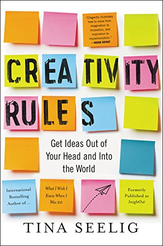 Creativity Rules: Get Ideas Out of Your Head and into the World por Tina Seelig