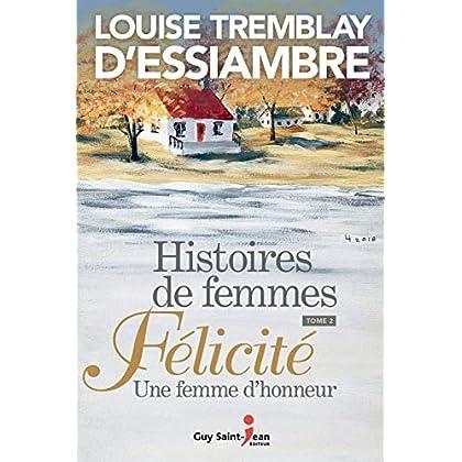 Histoires de femmes, tome 2: Félicité. Une femme d'honneur (Histoires de femmes, tome 4)