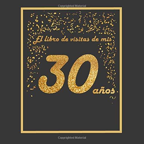 El libro de visitas de mis 30 años: libro para personalizar - 21x21cm - 75 páginas - idea de regalo o accesorio para un cumpleaños por Arturo Tigul