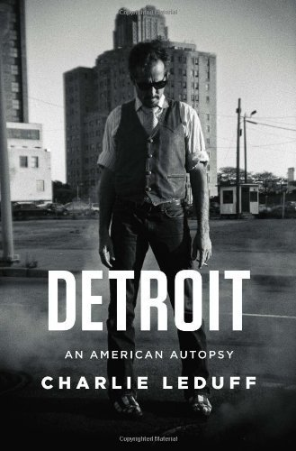 [ DETROIT: AN AMERICAN AUTOPSY ] by LeDuff, Charlie ( Author) Mar-2013 [ Hardcover ]
