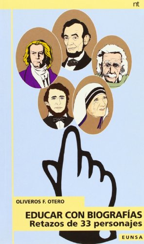 Educar con biografías: Retazos de 33 personajes (NT educación) por Oliveros F. Otero
