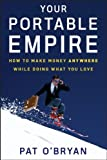 ISBN: 0470135077 - Your Portable Empire: How to Make Money Anywhere While Doing What You Love