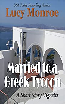 Married to a Greek Tycoon: A Short Story Vignette (English Edition) von [Monroe, Lucy]