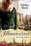 Hansetochter: Historischer Roman - Sabine Weiß