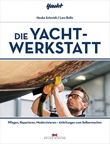 Die Yacht-Werkstatt: Pflegen, Reparieren, Modernisieren - Anleitungen zum Selbermachen