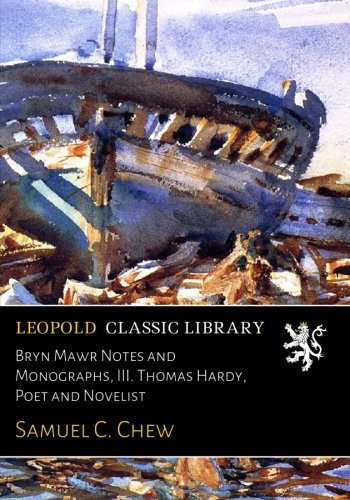 Bryn Mawr Notes and Monographs, III. Thomas Hardy, Poet and Novelist