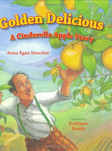 golden-delicious-a-cinderella-apple-story-by-anna-egan-smucker-2008-09-01