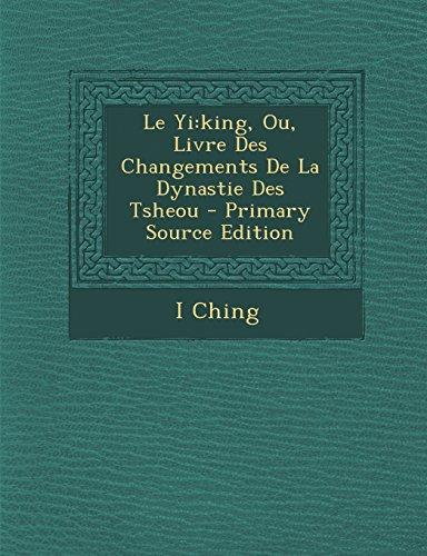Le Yi: King, Ou, Livre Des Changements de la Dynastie Des Tsheou - Primary Source Edition par I Ching