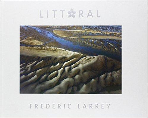 Littoral de Marie Lescroart ,Frdric Larrey (Photographies),Isabelle Autissier (Prface) ( 30 avril 2015 )