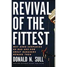 Revival of the Fittest: Why Good Companies Go Bad and How Great Managers Remake Them