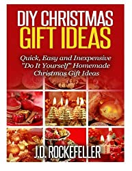 DIY Christmas Gift Ideas: Quick, Easy and Inexpensive Do It Yourself Homemade Christmas Gift Ideas by J. D. Rockefeller (2014-12-09)