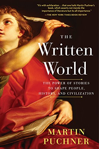 The Written World: The Power of Stories to Shape People, History, and Civilization por Martin Puchner