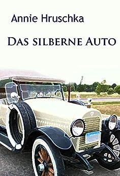 Das silberne Auto: klassischer  Kriminalroman (German Edition) de [Hruschka, Annie]
