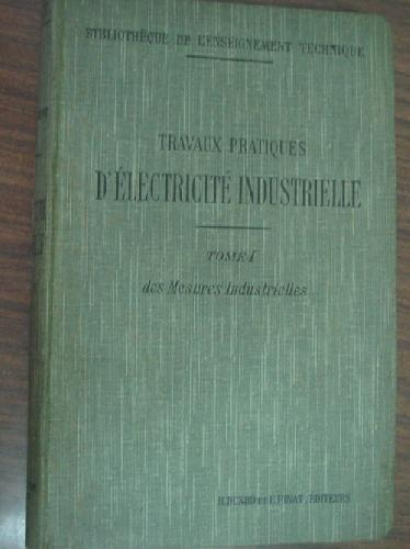 Travaux pratiques d'électricité industrielle. des mesures industrielles Tome 1.