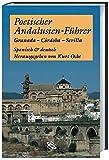 Poetischer Andalusien-Führer: Granada - Cordoba - Sevilla -