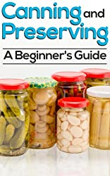 Canning And Preserving: How To Can, Preserve, And Store Your Food In Jars (English Edition)