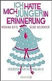 Ich hatte mich jünger in Erinnerung: Lesebotox für die Frau ab 40 - Monika Bittl, Silke Neumayer