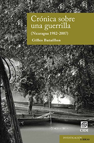 Crónica sobre una guerrilla. Nicaragua 1982-2007 (Investigación e ideas nº 8)