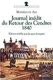 Telecharger Livres Journal inedit du Retour des Cendres 1840 de Ali Mameluck 2003 Broche (PDF,EPUB,MOBI) gratuits en Francaise