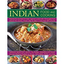Indian Food and Cooking: Explore the Very Best of Indian Regional Cuisine With 150 Recipes from Around the Country, Shown Step by Step in More Than 850 Pictures.  Authentic Di