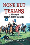 None But Texians: A History of Terry's Texas Rangers