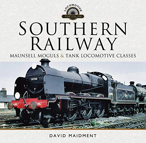 Southern railway: maunsell moguls and tank locomotive classes (locomotive portfolios)