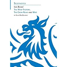 Three Novels of Iain Banks: Whit, The Crow Road and The Wasp Factory (Scotnotes Study Guides)