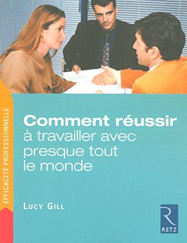 Comment réussir à travailler avec presque tout le monde par Lucy Gill
