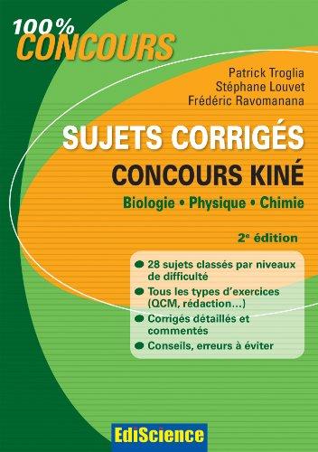 Sujets corrigés concours Kiné - 2e éd. : Biologie, Physique, Chimie (Hors collection)
