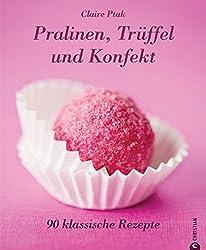 Pralinen, Trüffel und Konfekt: 90 klassische Rezepte