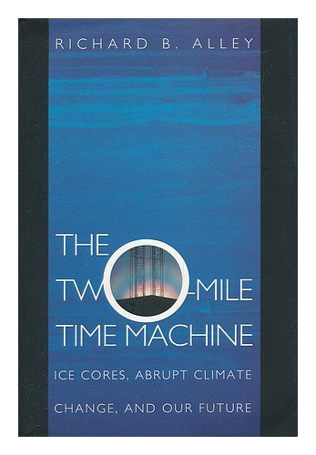 The Two-Mile Time Machine - Ice Cores, Abrupt Climate Change, and Our Future