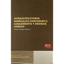Infraestructuras hidráulico-sanitarias II. Saneamiento y drenaje urbano (Textos docentes)