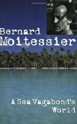 A Sea Vagabond's World: Boats and Sails, Distant Shores, Islands and Lagoons by Bernard Moitessier (31-Dec-1998) Paperback