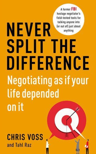 Never Split the Difference: Negotiating as if Your Life Depended on It by Chris Voss (2016-05-19)