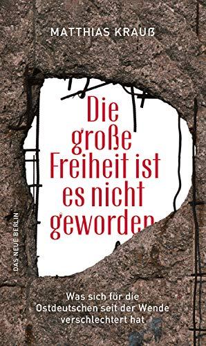 Die große Freiheit ist es nicht geworden: Was sich für die Ostdeutschen seit der Wende verschlechtert hat