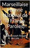 Marseillaise Hymne National de la France (Paroles): Claude Joseph Rouget de Lisle