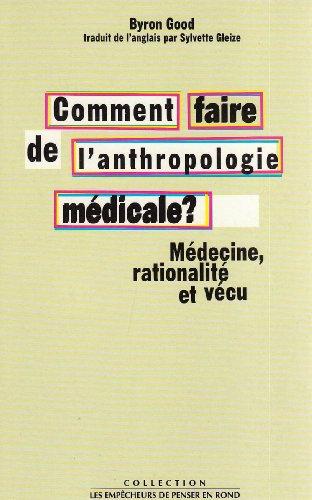 Comment faire de l'anthropologie médicale ? Médecine, rationalité et vécu
